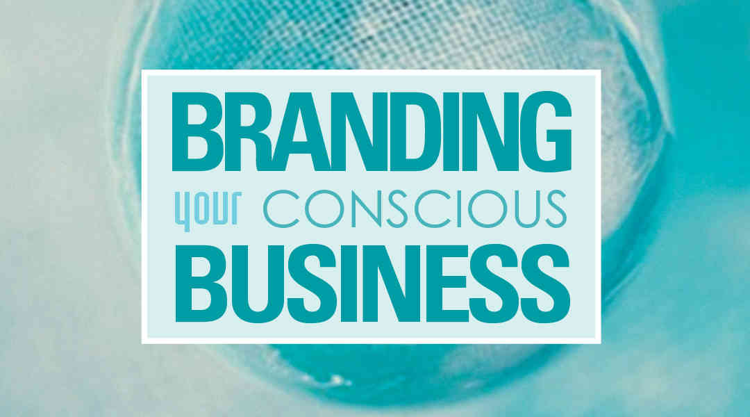 Branding your conscious business